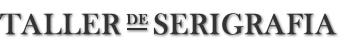 Taller de Serigrafia Publicitaria - TALLER DE SERIGRAFIA PUBLICITARIA
